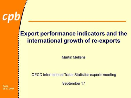Paris 09-17-2007 Export performance indicators and the international growth of re-exports Martin Mellens OECD International Trade Statistics experts meeting.