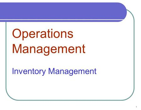 "1 Operations Management Inventory Management. 2 The Functions of Inventory To have a stock of goods that will provide a ""selection"" for customers To take."