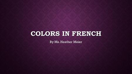 COLORS IN FRENCH By Ms. Heather Meier. PRIMARY COLORS Red Masculine singularRouge Masculine PluralRouges Feminine singularRouge Feminine PluralRouges.