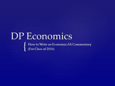 { DP Economics How to Write an Economics IA Commentary (For Class of 2016)