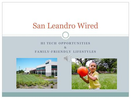 HI TECH OPPORTUNITIES & FAMILY-FRIENDLY LIFESTYLES San Leandro Wired.