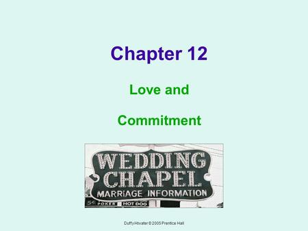 Duffy/Atwater © 2005 Prentice Hall Chapter 12 Love and Commitment.