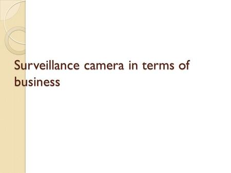 Surveillance camera in terms of business. Index *surveillance systems * Types of control systems * Elements of control systems * Types of monitoring camera.