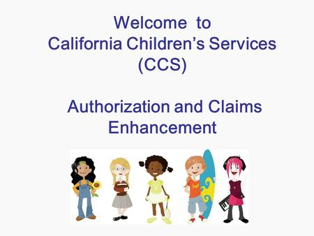 What is CCS California Children's Services (CCS) is a statewide program that treats children with certain physical limitations and chronic health conditions.