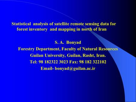 Statistical analysis of satellite remote sensing data for forest inventory and mapping in north of Iran S. A. Bonyad Forestry Department, Faculty of Natural.