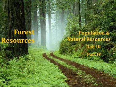 Forest Resources Population & Natural Resources Unit III Part IV.