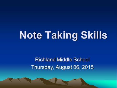Note Taking Skills Richland Middle School Thursday, August 06, 2015Thursday, August 06, 2015Thursday, August 06, 2015Thursday, August 06, 2015.