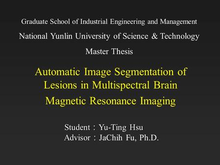 Graduate School of Industrial Engineering and Management National Yunlin University of Science & Technology Master Thesis Automatic Image Segmentation.