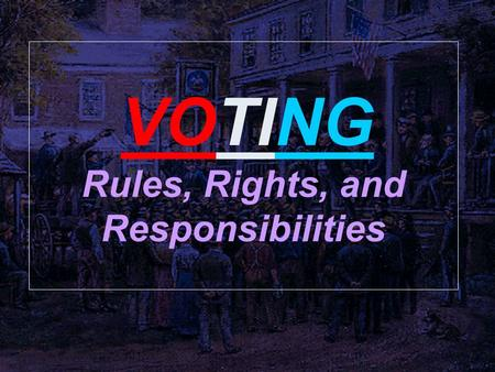 VOTING Rules, Rights, and Responsibilities. Objectives 1. Describe how the right to vote for citizens developed over time. 2. Explain how key factors.