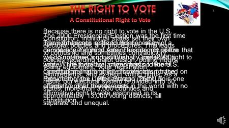 1 The right to vote is the foundation of any democracy. Yet most Americans do not realize that we do not have a constitutionally protected right to vote.