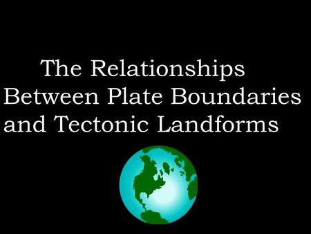 relationship between tectonic processes and major landforms