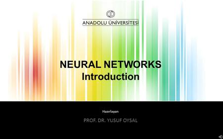 Hazırlayan NEURAL NETWORKS Introduction PROF. DR. YUSUF OYSAL.