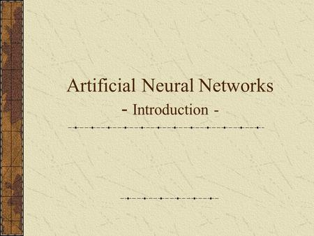 Artificial Neural Networks - Introduction -