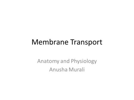 Anatomy and Physiology Anusha Murali