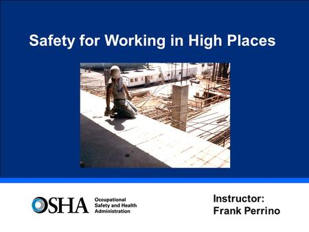 Safety for Working in High Places Instructor: Frank Perrino.
