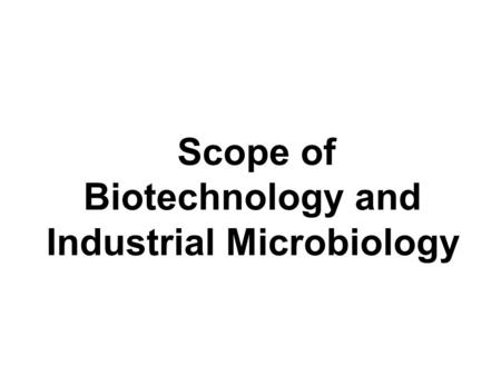 Scope of Biotechnology and Industrial Microbiology
