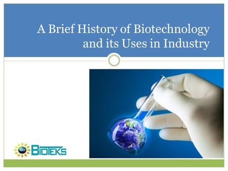 A Brief History of Biotechnology and its Uses in Industry.
