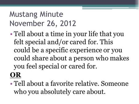 Mustang Minute November 26, 2012 Tell about a time in your life that you felt special and/or cared for. This could be a specific experience or you could.