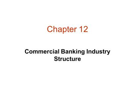 Chapter 12 Commercial Banking Industry Structure.