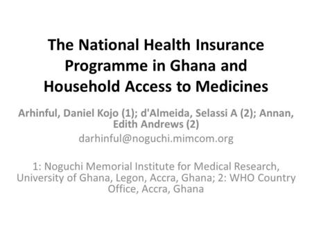 The National Health Insurance Programme in Ghana and Household Access to Medicines Arhinful, Daniel Kojo (1); d'Almeida, Selassi A (2); Annan, Edith Andrews.