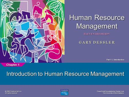 PowerPoint Presentation by Charlie Cook The University of West Alabama 1 Human Resource Management ELEVENTH EDITION G A R Y D E S S L E R © 2008 Prentice.