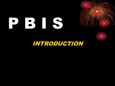 P B I S INTRODUCTION OBJECTIVES Students will be able to define PBIS Students will be able to identify examples of student expectations for proper.