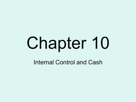 Chapter 10 Internal Control and Cash. 10-1 Principles of Internal Control Establishment of responsibility Segregation of duties Documentation procedures.