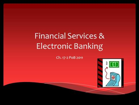 Financial Services & Electronic Banking Ch. 17-2 PoB 2011.