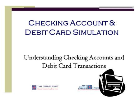 Checking Account & Debit Card Simulation Understanding Checking Accounts and Debit Card Transactions.