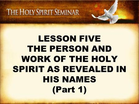 LESSON FIVE THE PERSON AND WORK OF THE HOLY SPIRIT AS REVEALED IN HIS NAMES (Part 1)