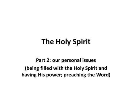 The Holy Spirit Part 2: our personal issues (being filled with the Holy Spirit and having His power; preaching the Word)