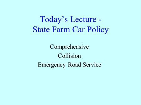 Today's Lecture - State Farm Car Policy Comprehensive Collision Emergency Road Service.