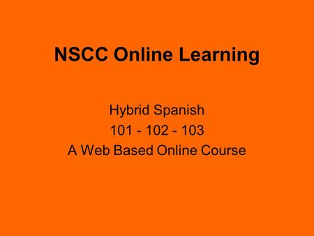 NSCC Online Learning Hybrid Spanish 101 - 102 - 103 A Web Based Online Course.