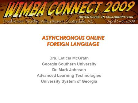 ASYNCHRONOUS ONLINE FOREIGN LANGUAGE Dra. Leticia McGrath Georgia Southern University Dr. Mark Johnson Advanced Learning Technologies University System.