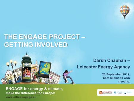 THE ENGAGE PROJECT – GETTING INVOLVED Darsh Chauhan – Leicester Energy Agency 20 September 2012, East Midlands CAN meeting.