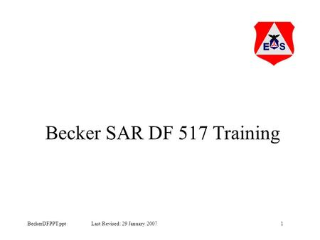BeckerDFPPT.ppt Last Revised: 29 January 20071 Becker SAR DF 517 Training.