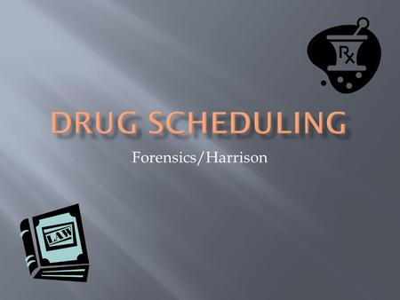 Forensics/Harrison.  DEA Drug Schedule Site DEA Drug Schedule Site.