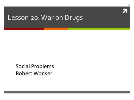  Lesson 20: War on Drugs Social Problems Robert Wonser 1.