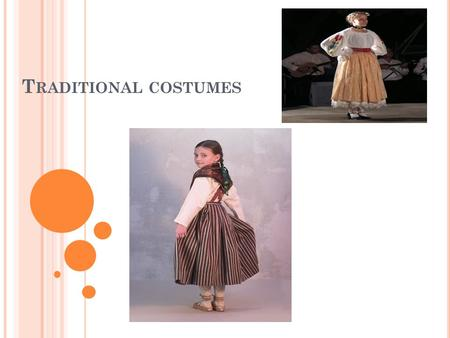 T RADITIONAL COSTUMES. T RADITIONAL COSTUMES OF E NGLAND The 'male' English National Dress alludes to the colours of St George. The 'female' English National.