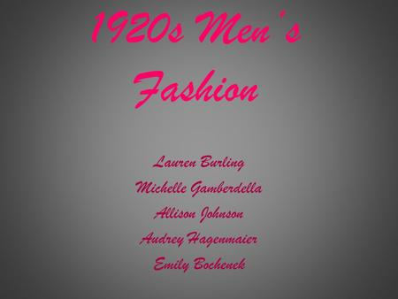 1920s Men's Fashion Lauren Burling Michelle Gamberdella Allison Johnson Audrey Hagenmaier Emily Bochenek.