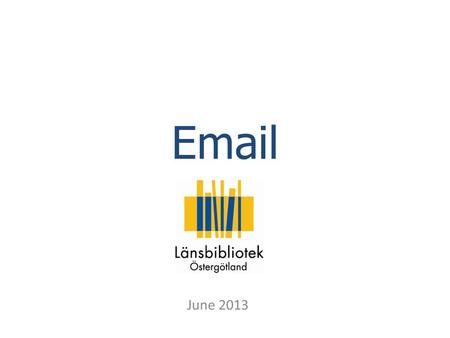 Email June 2013. Email Email is an easy way to communicate. It costs nothing to send an email, but it does require a connection to the Internet. You can.
