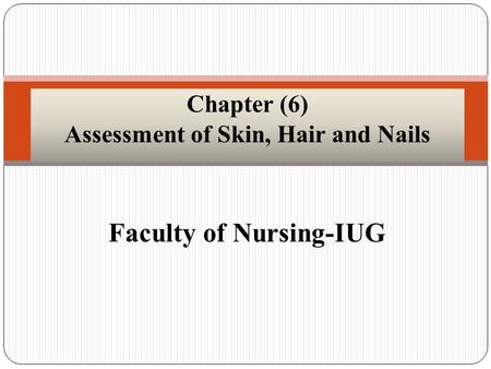 Faculty of Nursing-IUG Chapter (6) Assessment of Skin, Hair and Nails.