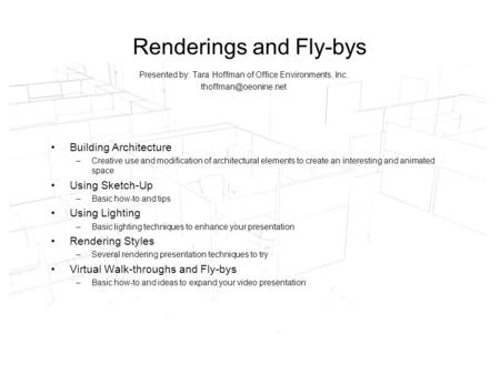 Renderings and Fly-bys Presented by: Tara Hoffman of Office Environments, Inc. Building Architecture –Creative use and modification.