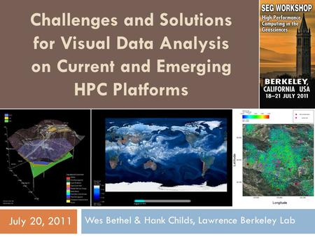 Challenges and Solutions for Visual Data Analysis on Current and Emerging HPC Platforms Wes Bethel & Hank Childs, Lawrence Berkeley Lab July 20, 2011.