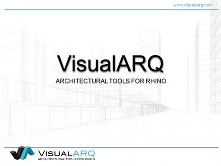 Www.visualarq.com VisualARQVisualARQ ARCHITECTURAL TOOLS FOR RHINO.