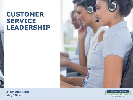 ATEM Auckland May 2014 CUSTOMER SERVICE LEADERSHIP.
