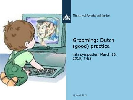 Grooming: Dutch (good) practice min symposium March 18, 2015, T-ES 16 March 2015.
