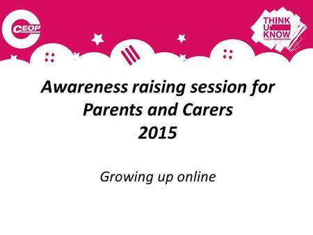 Awareness raising session for Parents and Carers 2015 Growing up online.