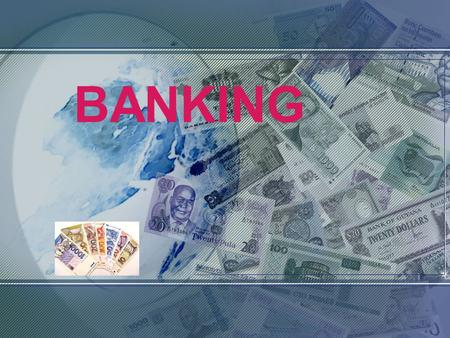 BANKING. BANK SERVICES 1. deposit taking 2. money transfer 3. advances (money which a bank lends) 4. other services.