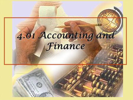 4.01 Accounting and Finance. What is Accounting? Method of reporting financial activity of a business Financial transactions recorded in an orderly fashion.